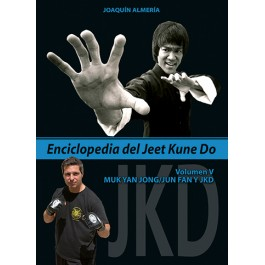 Enciclopedia del Jeet Kune Do. Volumen V: Muk Yan Jong/Jun Fan y JKD