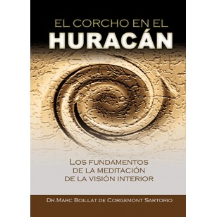 El corcho en el Huracán. Los fundamentos de la meditación de la visón interior.